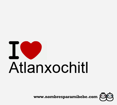 Atlanxochitl